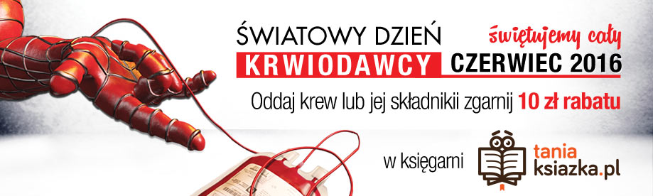 Oddaj krew i zgarnij 10 z� rabatu na zakupy w Ksi�garni TaniaKsiazka.pl!