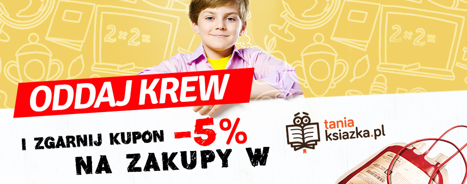Oddaj krew i zgarnij 5% rabatu na zakupy w Ksi�garni TaniaKsiazka.pl!
