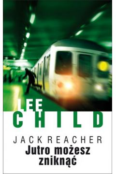 Jutro możesz zniknąć Lee Child