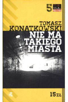 Nie ma takiego miasta Tomasz Konatkowski