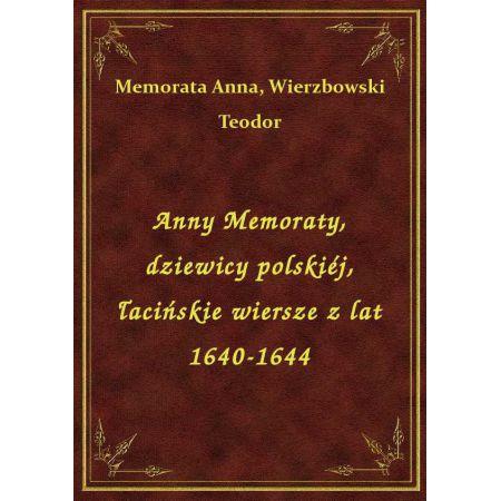 Anny Memoraty Dziewicy Polskiéj łacińskie Wiersze Z Lat 1640 1644