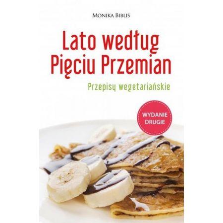 Lato Wedlug Pieciu Przemian Przepisy Wegetarianskie Monika Biblis Ksiazka W Ksiegarni Taniaksiazka Pl