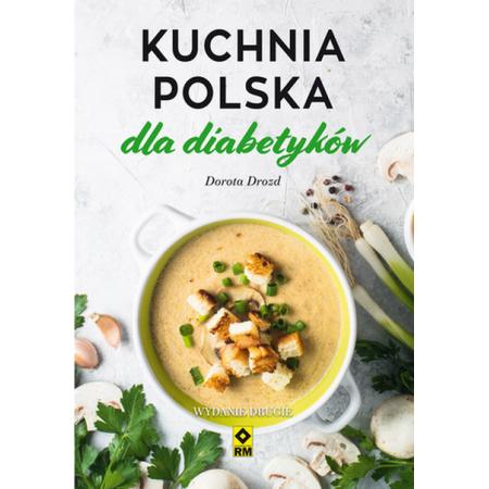 Kuchnia Polska Dla Diabetykow Wyd 2 Dorota Drozd Ksiazka W Ksiegarni Taniaksiazka Pl