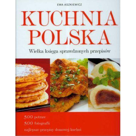 Kuchnia Polska Wielka Księga Sprawdzonych Przepisów Aszkiewicz Ewa