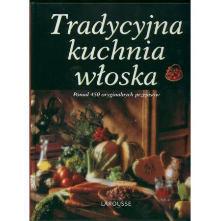Tradycyjna Kuchnia Wloska Larousse Guatteri Fabiano Guatteri Fabiano Ksiazka W Ksiegarni Taniaksiazka Pl