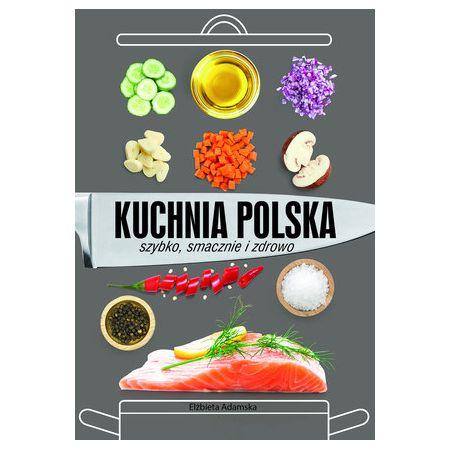Kuchnia Polska Elzbieta Adamska Ksiazka W Ksiegarni Taniaksiazka Pl