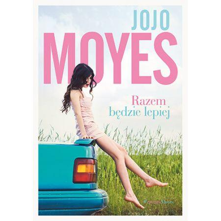 """Znalezione obrazy dla zapytania: Razem będzie lepiej Autor: Jojo Moyes"""""""