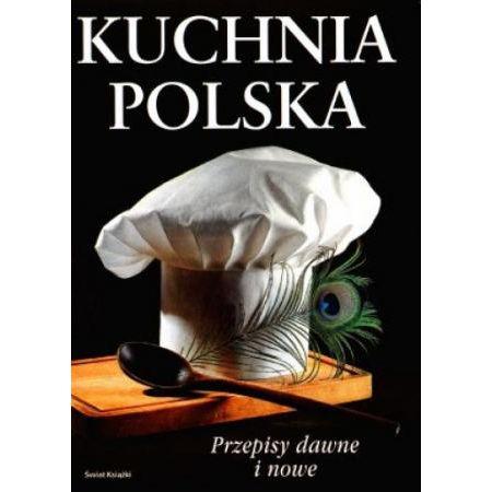 Kuchnia Polska Przepisy Dawne I Nowe Ksiazka W Ksiegarni Taniaksiazka Pl