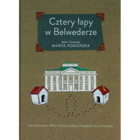Znalezione obrazy dla zapytania: Marta Pokorska (tekst i ilustracje) : Cztery łapy w Belwederze