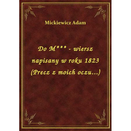 Do M Wiersz Napisany W Roku 1823 Precz Z Moich Oczu