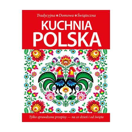 Kuchnia Polska Tradycyjna Domowa Swiateczna Ksiazka W Ksiegarni Taniaksiazka Pl