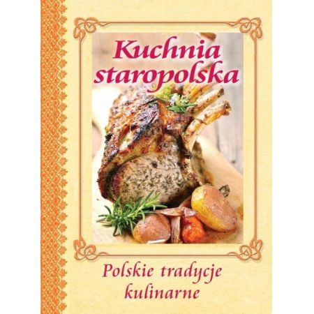 Kuchnia Staropolska Polskie Tradycje Kulinarne